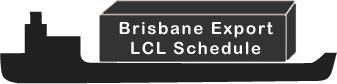 Brisbane Export LCL Schedule