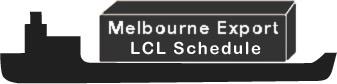 Melbourne Export LCL Schedule